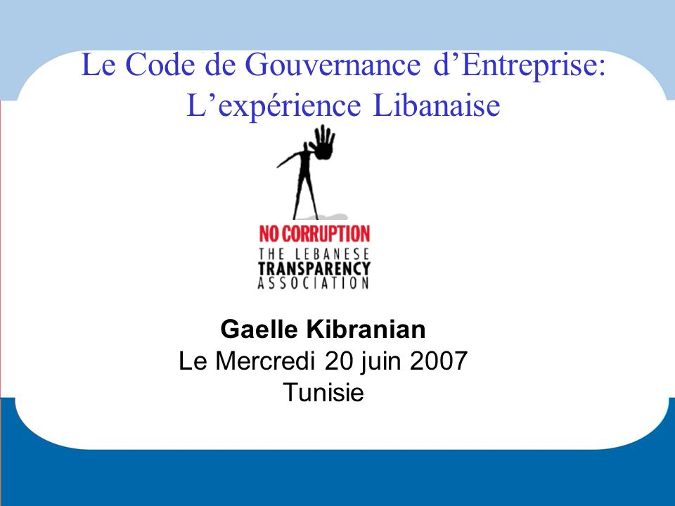 Gaelle Kibranian Le Mercredi 20 juin 2007 Tunisie Le Code de Gouvernance dEntreprise: Lexpérience Libanaise