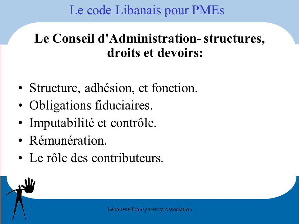 Lebanese Transparency Association Le code Libanais pour PMEs Le Conseil d Administration- structures, droits et devoirs: Structure, adhésion, et fonction.