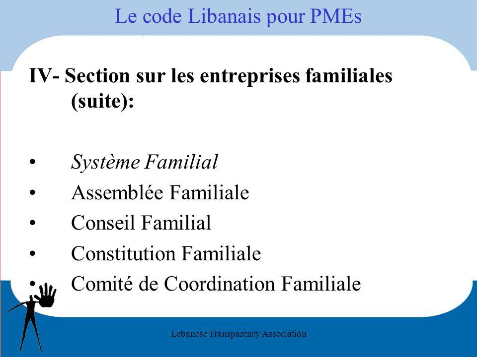 Lebanese Transparency Association Le code Libanais pour PMEs IV- Section sur les entreprises familiales (suite): Système Familial Assemblée Familiale Conseil Familial Constitution Familiale Comité de Coordination Familiale