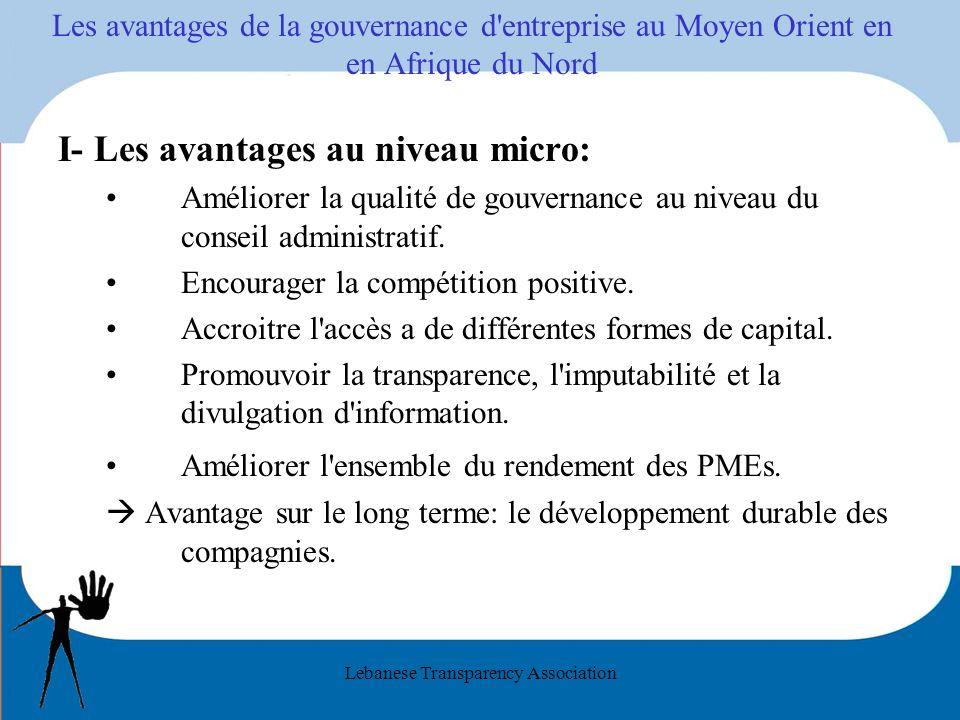 Lebanese Transparency Association Les avantages de la gouvernance d entreprise au Moyen Orient en en Afrique du Nord I- Les avantages au niveau micro: Améliorer la qualité de gouvernance au niveau du conseil administratif.