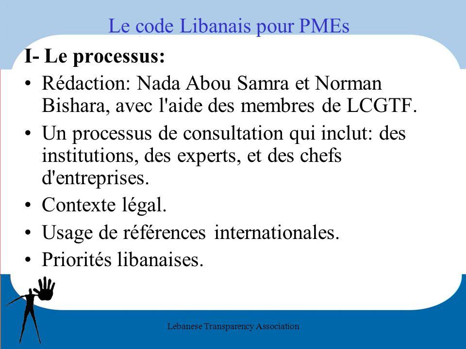 Lebanese Transparency Association Le code Libanais pour PMEs I- Le processus: Rédaction: Nada Abou Samra et Norman Bishara, avec l aide des membres de LCGTF.