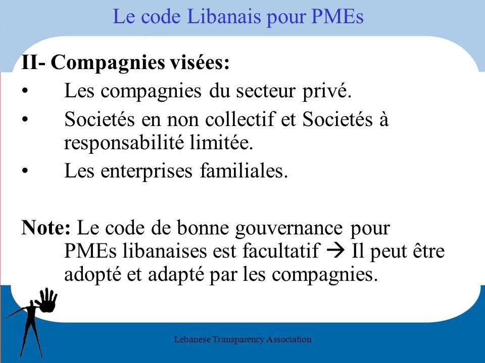 Lebanese Transparency Association Le code Libanais pour PMEs II- Compagnies visées: Les compagnies du secteur privé. Societés en non collectif et Soci