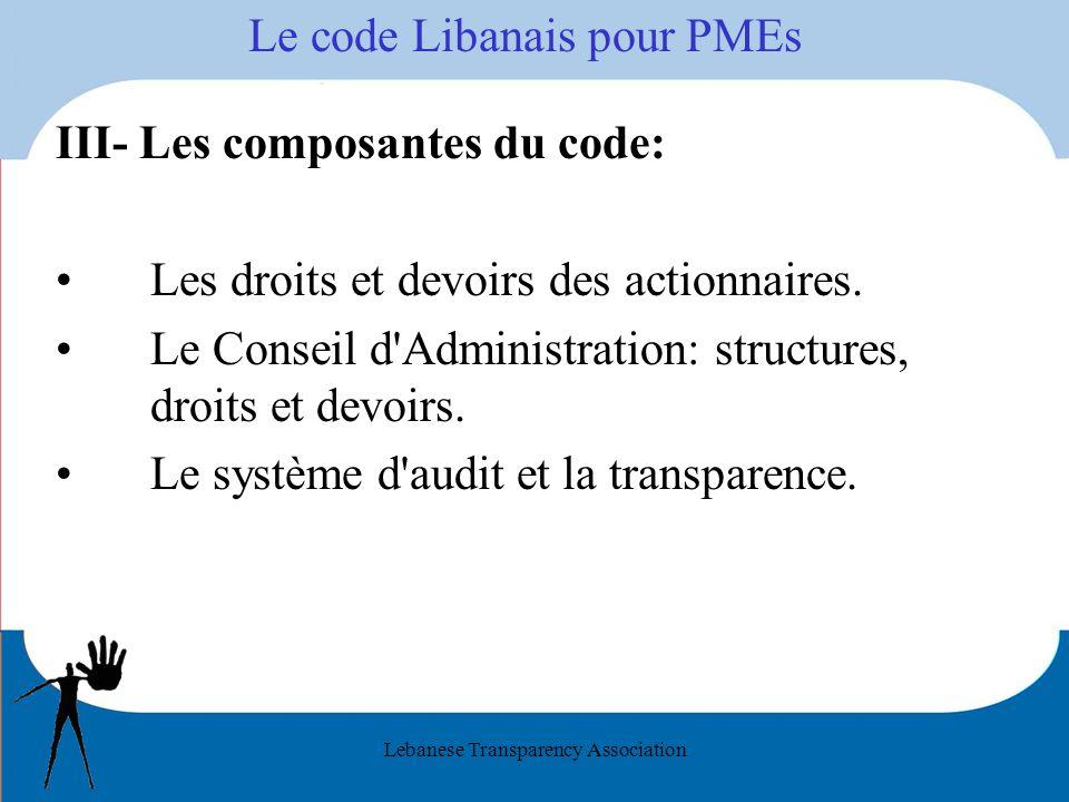 Lebanese Transparency Association Le code Libanais pour PMEs III- Les composantes du code: Les droits et devoirs des actionnaires. Le Conseil d'Admini