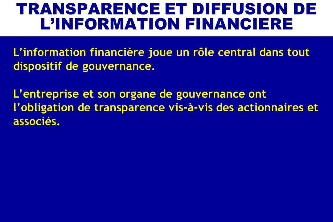 TRANSPARENCE ET DIFFUSION DE LINFORMATION FINANCIERE Linformation financière joue un rôle central dans tout dispositif de gouvernance. Lentreprise et