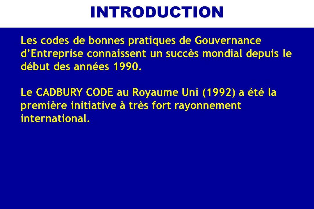 INTRODUCTION On dénombre actuellement pas moins de 180 codes dans le monde qui relèvent dinitiatives dans les pays développés, mais aussi dans le monde émergent: - USA (Principles of Corporate Governance, 1992) - France (Rapports VIENOT 1 et 2, 1995 et 1999, Rapport BOUTON, 2002) - Espagne (Rapport OLIVENCIA – 1998) - Inde (Indian Confederation Code, 1998)…