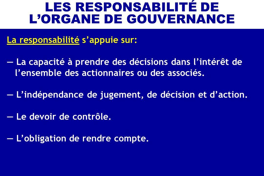 LES RESPONSABILITÉ DE LORGANE DE GOUVERNANCE La responsabilité sappuie sur: La capacité à prendre des décisions dans lintérêt de lensemble des actionn