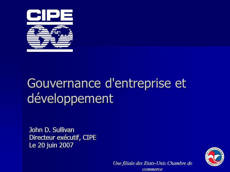 Gouvernance d'entreprise et développement John D. Sullivan Directeur exécutif, CIPE Le 20 juin 2007 Une filiale des Etats-Unis Chambre de commerce