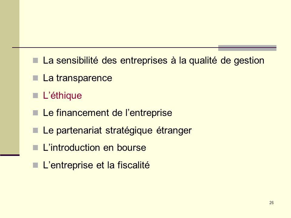 26 La sensibilité des entreprises à la qualité de gestion La transparence Léthique Le financement de lentreprise Le partenariat stratégique étranger Lintroduction en bourse Lentreprise et la fiscalité