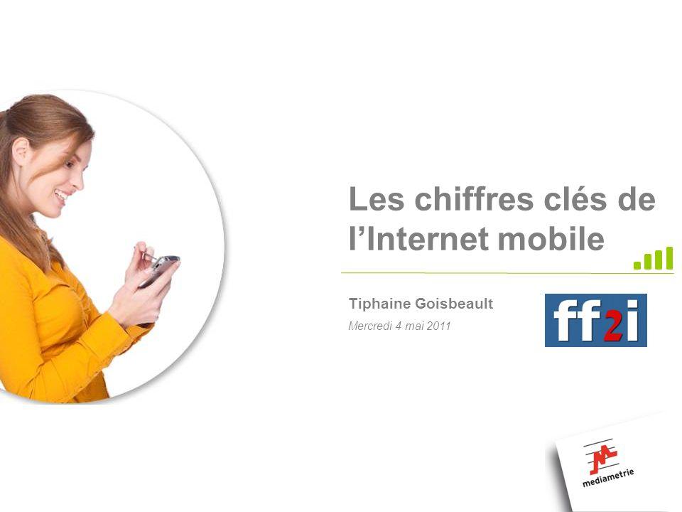 Mercredi 4 mai 2011 Les chiffres clés de lInternet mobile Tiphaine Goisbeault