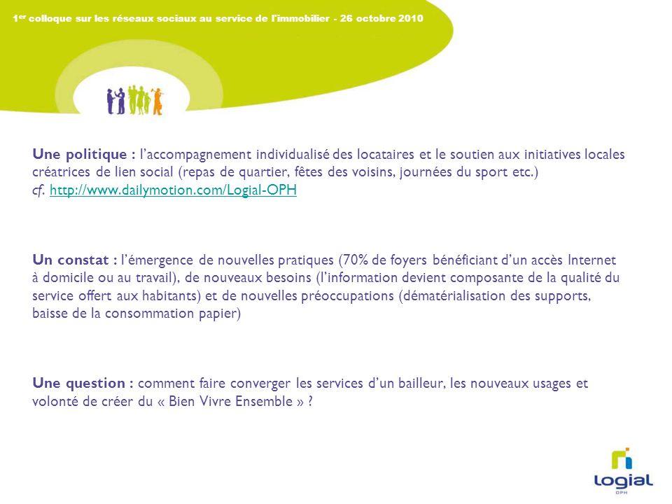 1 er colloque sur les réseaux sociaux au service de l immobilier - 26 octobre 2010 Une stratégie : associer la nouvelle identité Logial à des services créateurs de valeurs pour lhabitant (web et applicatifs associés).
