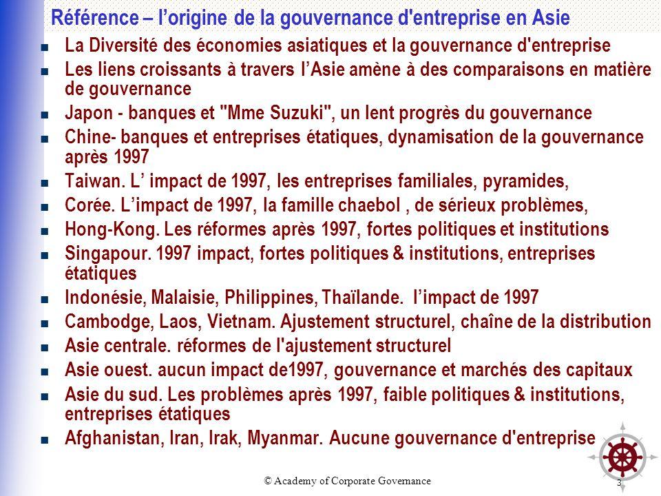 © Academy of Corporate Governance 3 Référence – lorigine de la gouvernance d'entreprise en Asie La Diversité des économies asiatiques et la gouvernanc