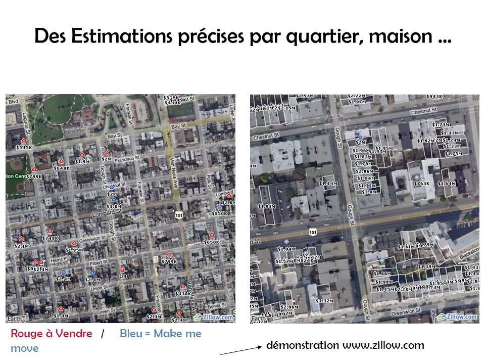 Des Estimations précises par quartier, maison … Rouge à Vendre / Bleu = Make me move Jaune = Forcloser / Orange = PAP démonstration www.zillow.com