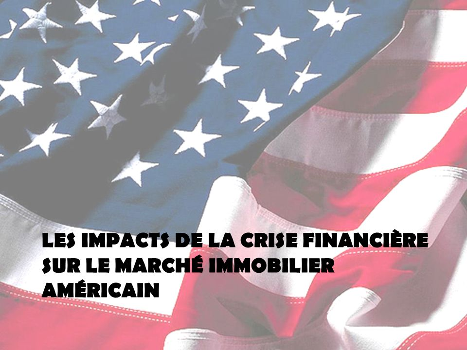 LES IMPACTS DE LA CRISE FINANCIÈRE SUR LE MARCHÉ IMMOBILIER AMÉRICAIN