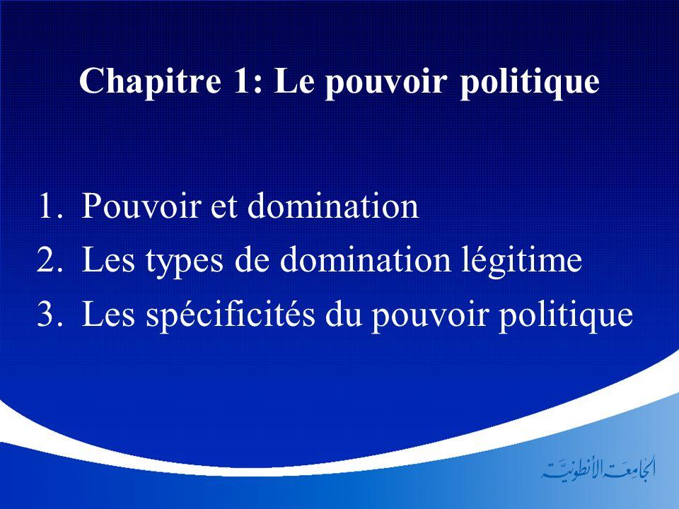 Chapitre 1: Le pouvoir politique Pouvoir et domination Les types de domination légitime Les spécificités du pouvoir politique