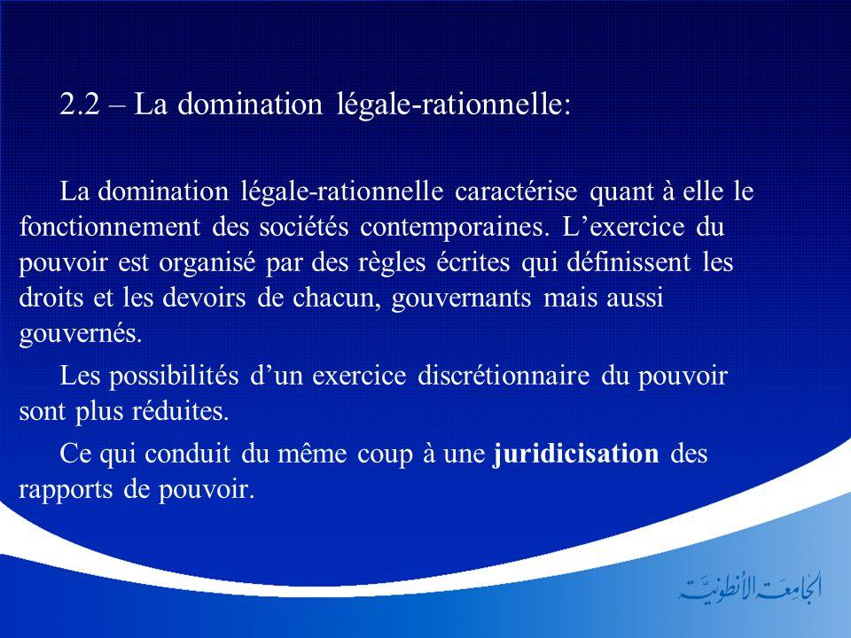 2.2 – La domination légale-rationnelle: La domination légale-rationnelle caractérise quant à elle le fonctionnement des sociétés contemporaines. Lexer
