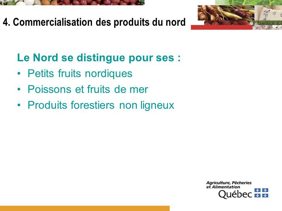 Le Nord se distingue pour ses : Petits fruits nordiques Poissons et fruits de mer Produits forestiers non ligneux 4. Commercialisation des produits du