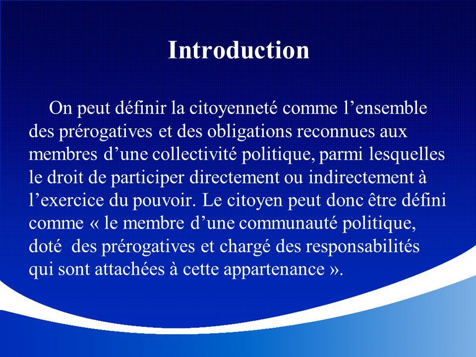 Introduction On peut définir la citoyenneté comme lensemble des prérogatives et des obligations reconnues aux membres dune collectivité politique, par