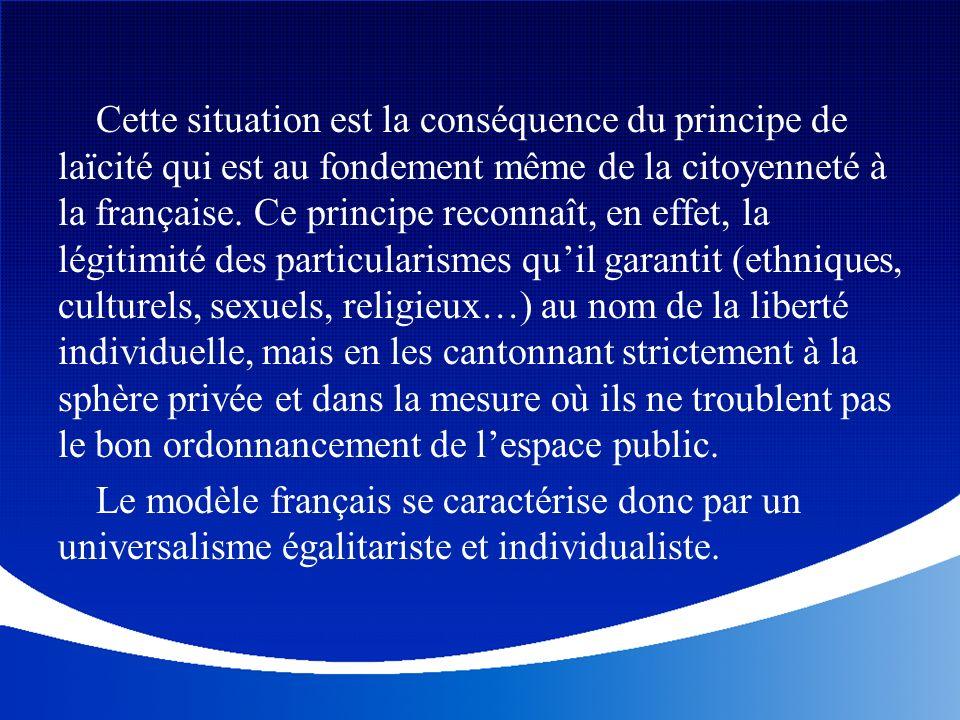 Cette situation est la conséquence du principe de laïcité qui est au fondement même de la citoyenneté à la française. Ce principe reconnaît, en effet,