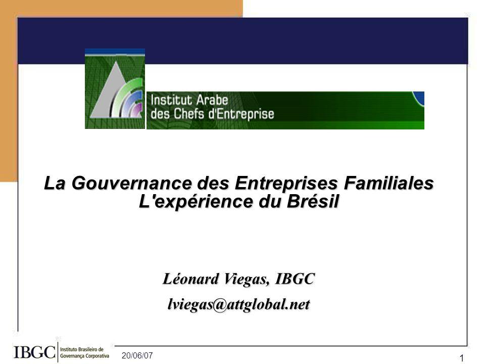 20/06/07 1 La Gouvernance des Entreprises Familiales L'expérience du Brésil Léonard Viegas, IBGC lviegas@attglobal.net