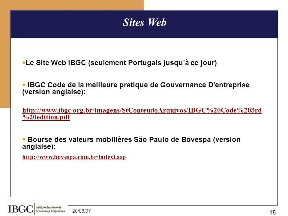 20/06/07 15 Le Site Web IBGC (seulement Portugais jusquà ce jour) IBGC Code de la meilleure pratique de Gouvernance D'entreprise (version anglaise): h