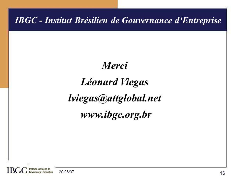 20/06/07 16 Merci Léonard Viegas lviegas@attglobal.net www.ibgc.org.br IBGC - Institut Brésilien de Gouvernance dEntreprise