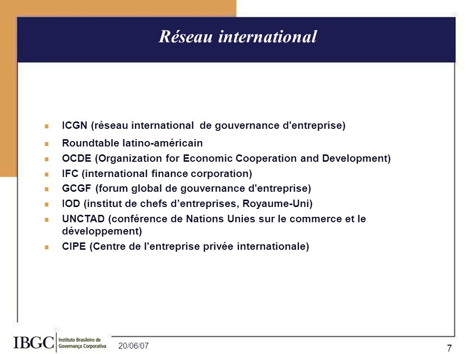20/06/07 7 ICGN (réseau international de gouvernance d'entreprise) Roundtable latino-américain OCDE (Organization for Economic Cooperation and Develop