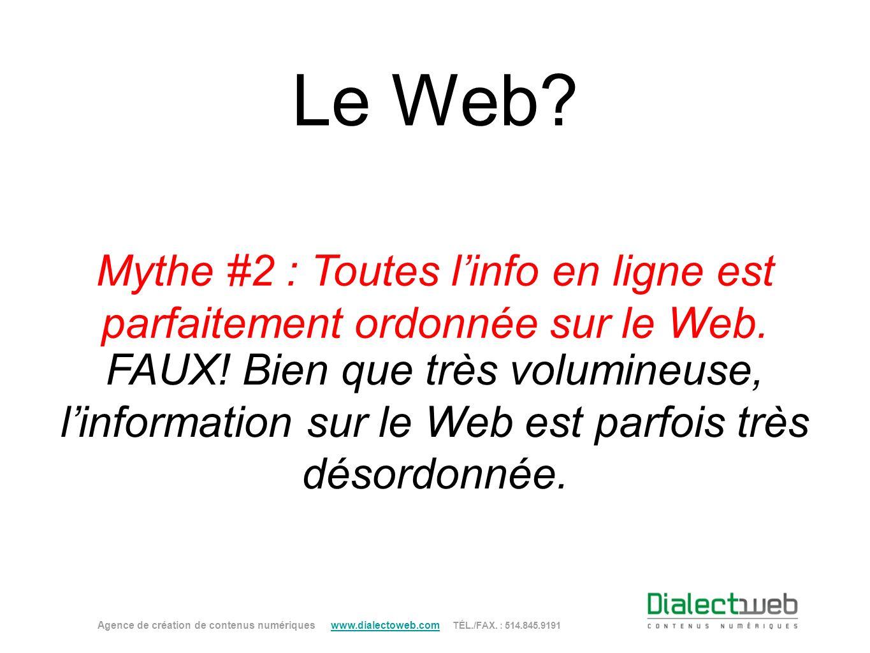 Le Web? Mythe #2 : Toutes linfo en ligne est parfaitement ordonnée sur le Web. FAUX! Bien que très volumineuse, linformation sur le Web est parfois tr