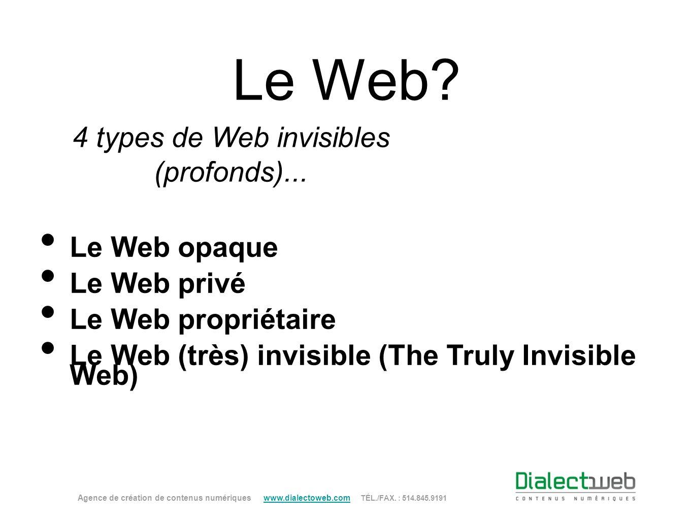 Le Web? 4 types de Web invisibles (profonds)... Agence de création de contenus numériques www.dialectoweb.com TÉL./FAX. : 514.845.9191 www.dialectoweb
