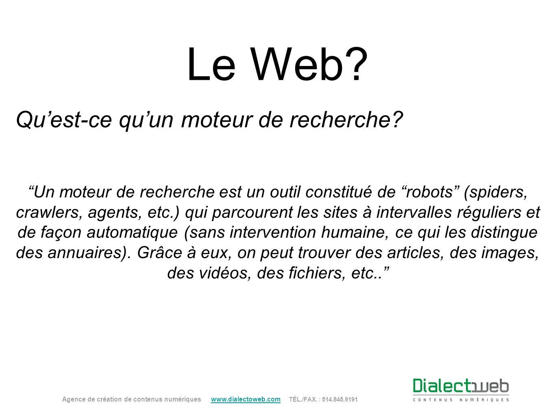 Le Web? Quest-ce quun moteur de recherche? Agence de création de contenus numériques www.dialectoweb.com TÉL./FAX. : 514.845.9191 www.dialectoweb.com