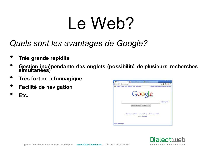 Le Web? Quels sont les avantages de Google? Agence de création de contenus numériques www.dialectoweb.com TÉL./FAX. : 514.845.9191 www.dialectoweb.com