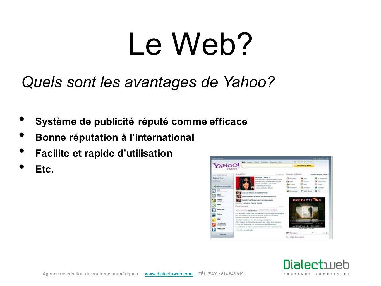 Le Web? Quels sont les avantages de Yahoo? Agence de création de contenus numériques www.dialectoweb.com TÉL./FAX. : 514.845.9191 www.dialectoweb.com