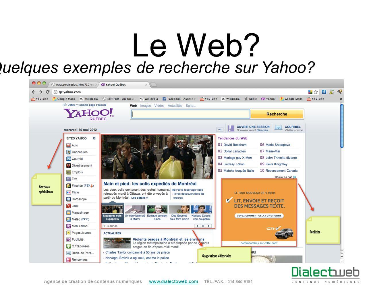 Le Web? Quelques exemples de recherche sur Yahoo? Agence de création de contenus numériques www.dialectoweb.com TÉL./FAX. : 514.845.9191 www.dialectow