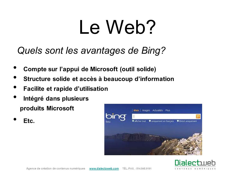 Le Web? Quels sont les avantages de Bing? Agence de création de contenus numériques www.dialectoweb.com TÉL./FAX. : 514.845.9191 www.dialectoweb.com C