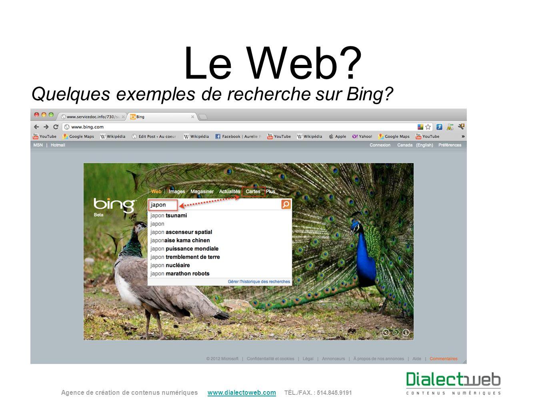 Le Web? Quelques exemples de recherche sur Bing? Agence de création de contenus numériques www.dialectoweb.com TÉL./FAX. : 514.845.9191 www.dialectowe