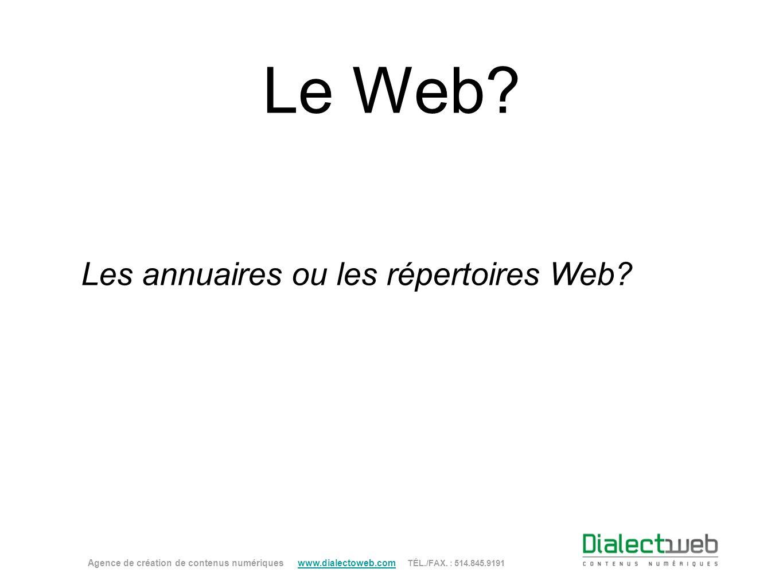 Le Web? Les annuaires ou les répertoires Web? Agence de création de contenus numériques www.dialectoweb.com TÉL./FAX. : 514.845.9191 www.dialectoweb.c