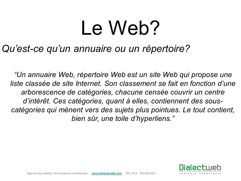 Le Web? Quest-ce quun annuaire ou un répertoire? Agence de création de contenus numériques www.dialectoweb.com TÉL./FAX. : 514.845.9191 www.dialectowe