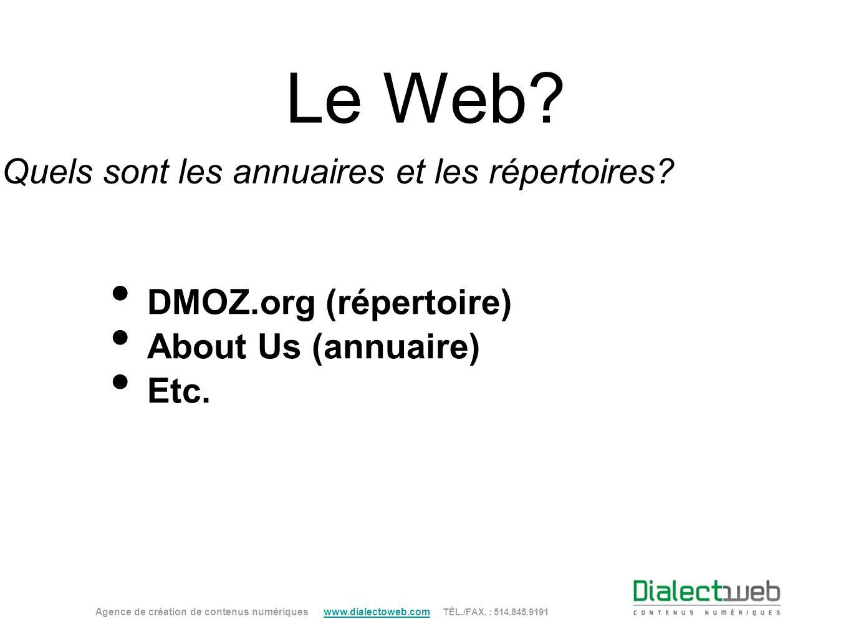 Le Web? Quels sont les annuaires et les répertoires? DMOZ.org (répertoire) About Us (annuaire) Etc. Agence de création de contenus numériques www.dial