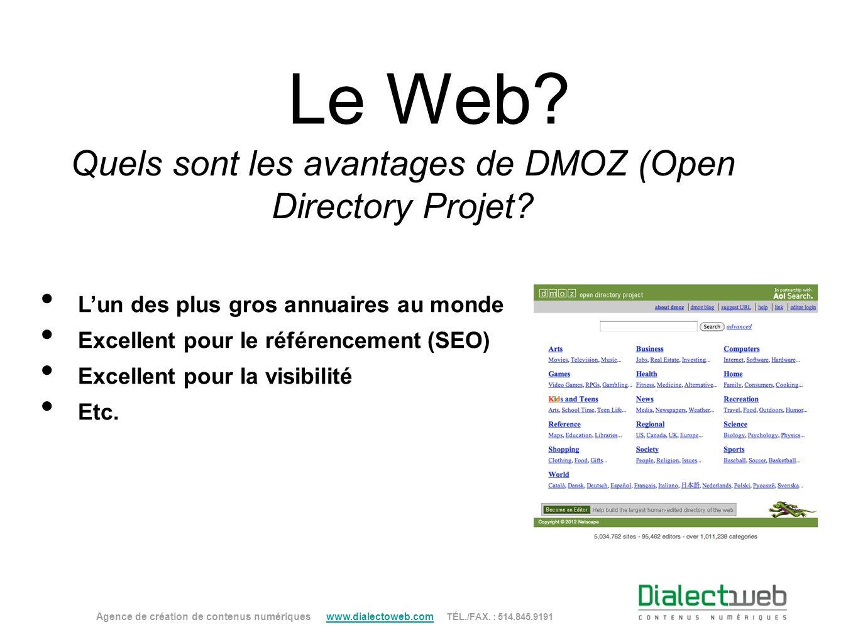 Le Web? Quels sont les avantages de DMOZ (Open Directory Projet? Agence de création de contenus numériques www.dialectoweb.com TÉL./FAX. : 514.845.919