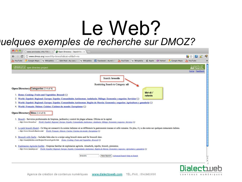Le Web? Quelques exemples de recherche sur DMOZ? Agence de création de contenus numériques www.dialectoweb.com TÉL./FAX. : 514.845.9191 www.dialectowe