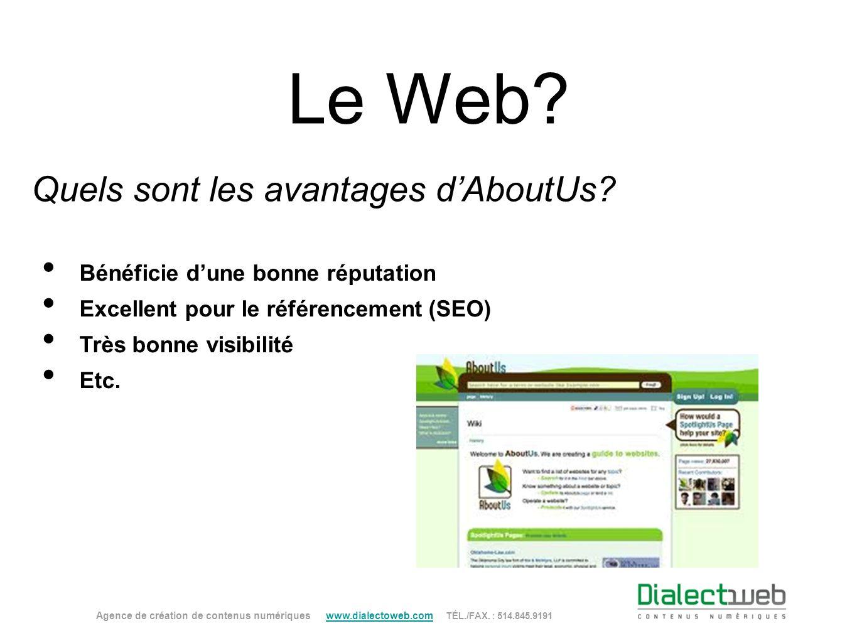 Le Web? Quels sont les avantages dAboutUs? Agence de création de contenus numériques www.dialectoweb.com TÉL./FAX. : 514.845.9191 www.dialectoweb.com