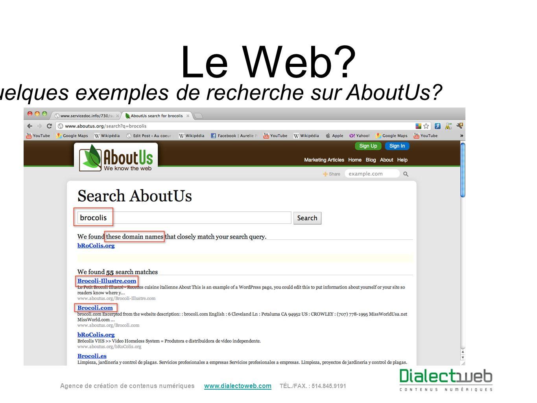 Le Web? Quelques exemples de recherche sur AboutUs? Agence de création de contenus numériques www.dialectoweb.com TÉL./FAX. : 514.845.9191 www.dialect