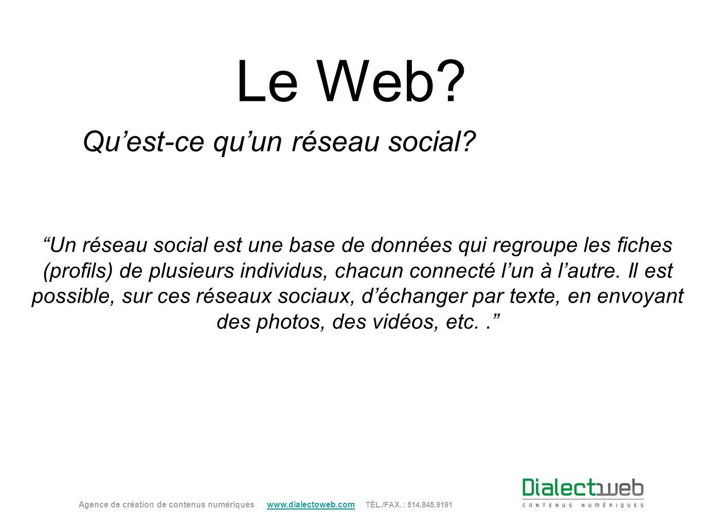 Le Web? Quest-ce quun réseau social? Agence de création de contenus numériques www.dialectoweb.com TÉL./FAX. : 514.845.9191 www.dialectoweb.com Un rés