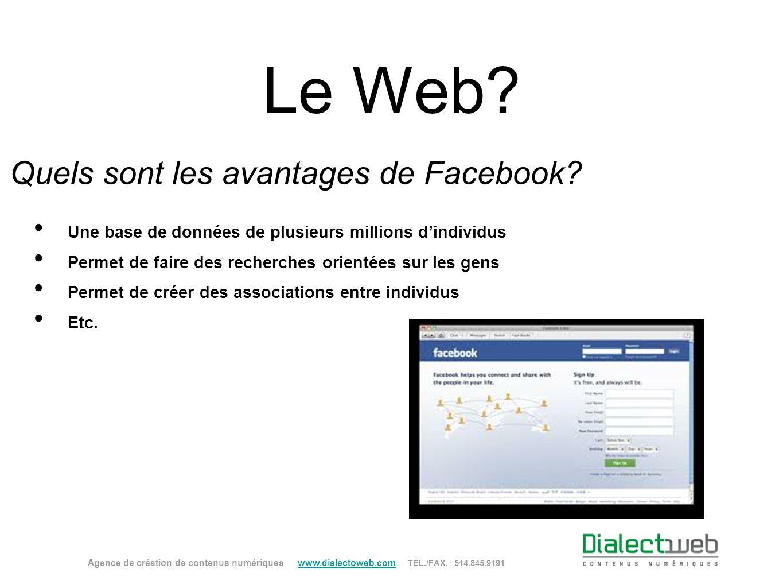 Le Web? Quels sont les avantages de Facebook? Agence de création de contenus numériques www.dialectoweb.com TÉL./FAX. : 514.845.9191 www.dialectoweb.c