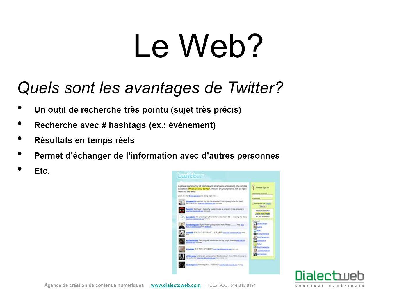 Le Web? Quels sont les avantages de Twitter? Agence de création de contenus numériques www.dialectoweb.com TÉL./FAX. : 514.845.9191 www.dialectoweb.co