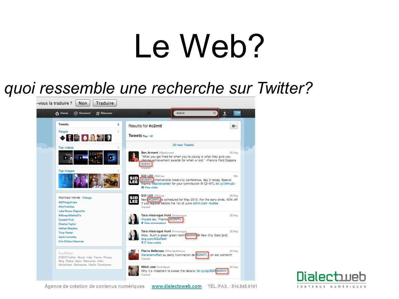 Le Web? À quoi ressemble une recherche sur Twitter? Agence de création de contenus numériques www.dialectoweb.com TÉL./FAX. : 514.845.9191 www.dialect