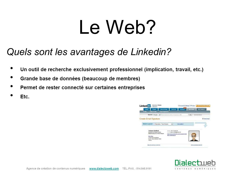 Le Web? Quels sont les avantages de Linkedin? Agence de création de contenus numériques www.dialectoweb.com TÉL./FAX. : 514.845.9191 www.dialectoweb.c
