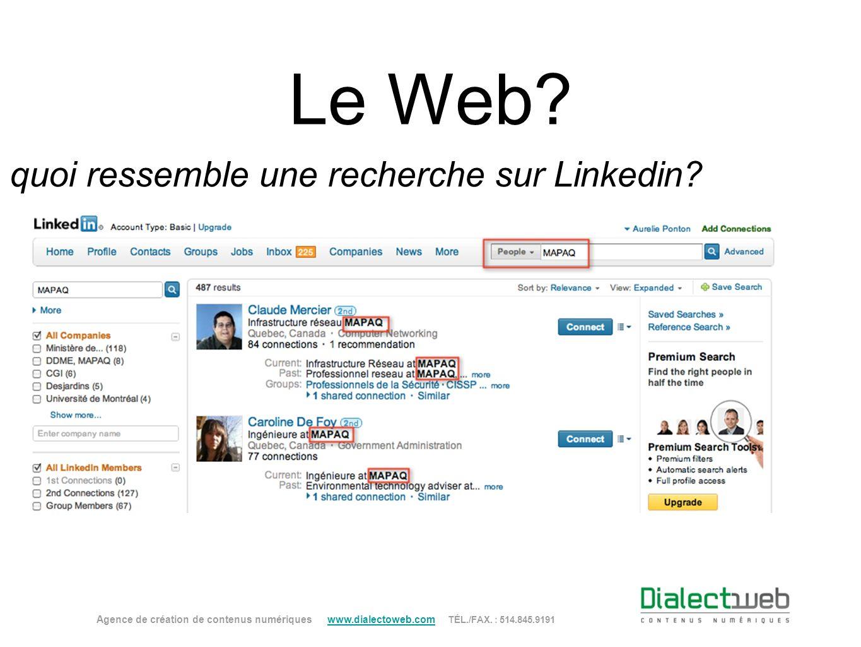 Le Web? À quoi ressemble une recherche sur Linkedin? Agence de création de contenus numériques www.dialectoweb.com TÉL./FAX. : 514.845.9191 www.dialec