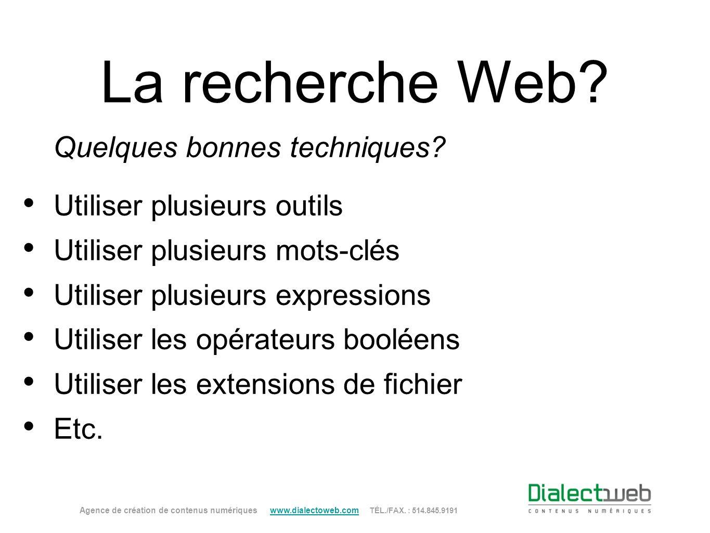 La recherche Web? Quelques bonnes techniques? Utiliser plusieurs outils Utiliser plusieurs mots-clés Utiliser plusieurs expressions Utiliser les opéra
