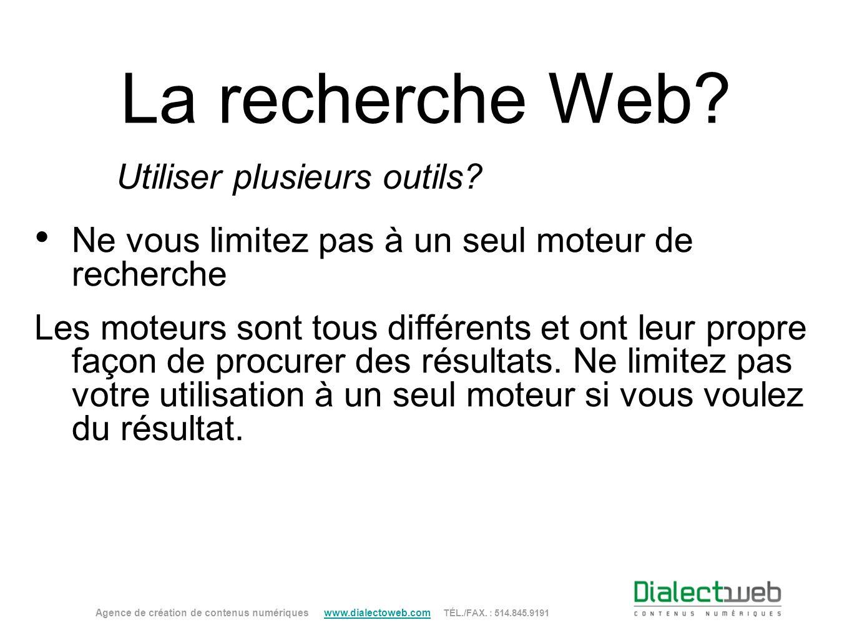 La recherche Web? Utiliser plusieurs outils? Ne vous limitez pas à un seul moteur de recherche Les moteurs sont tous différents et ont leur propre faç