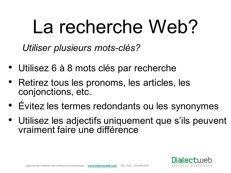 La recherche Web? Utiliser plusieurs mots-clés? Utilisez 6 à 8 mots clés par recherche Retirez tous les pronoms, les articles, les conjonctions, etc.